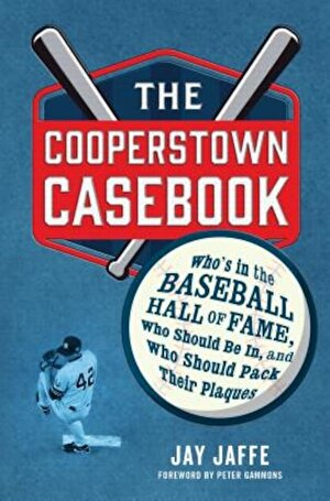 The Cooperstown Casebook: Who's in the Baseball Hall of Fame, Who Should Be In, and Who Should Pack Their Plaques, Hardcover