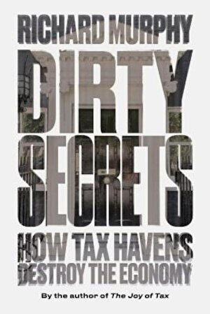 Dirty Secrets: How Tax Havens Destroy the Economy, Paperback