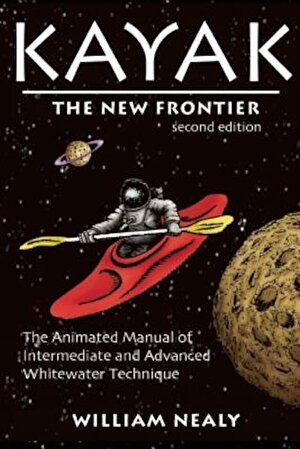 Kayak: The New Frontier: The Animated Manual of Intermediate and Advanced Whitewater Technique, Paperback