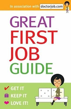 Great First Job Guide: Get it, Keep it Love it