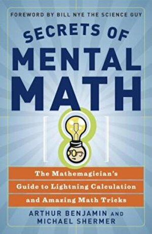 Secrets of Mental Math: The Mathemagician's Guide to Lightning Calculation and Amazing Math Tricks, Paperback