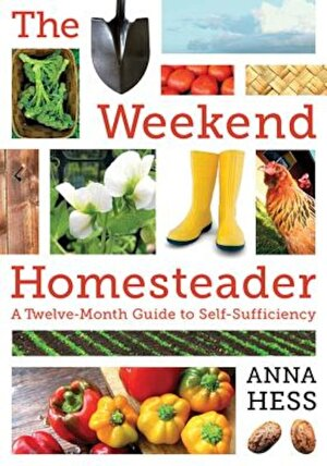 The Weekend Homesteader: A Twelve-Month Guide to Self-Sufficiency, Paperback