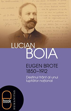 Eugen Brote (1850-1912). Destinul frant al unui luptator national (eBook)