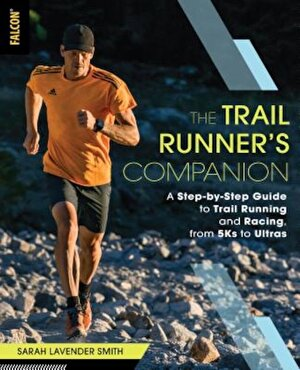 The Trail Runner's Companion: A Step-By-Step Guide to Trail Running and Racing, from 5ks to Ultras, Paperback