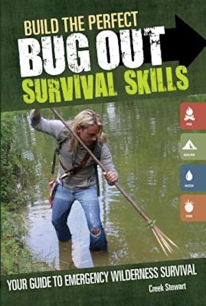 Build the Perfect Bug Out: Survival Skills: Your Guide to Emergency Wilderness Survival, Paperback