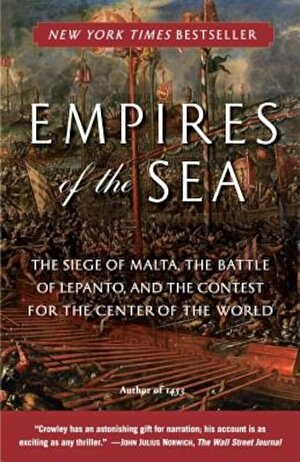 Empires of the Sea: The Siege of Malta, the Battle of Lepanto, and the Contest for the Center of the World, Paperback