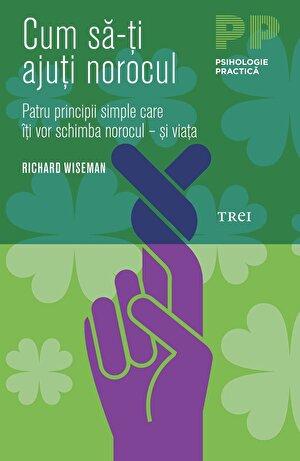 Cum sa-ti ajuti norocul. Patru principii simple care iti vor schimba norocul - si viata (eBook)