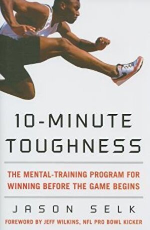 10-Minute Toughness: The Mental Training Program for Winning Before the Game Begins, Hardcover