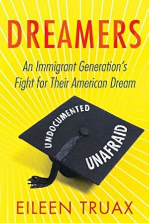 Dreamers: An Immigrant Generation's Fight for Their American Dream, Paperback
