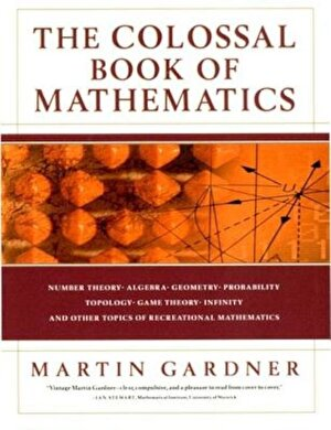 The Colossal Book of Mathematics: Classic Puzzles, Paradoxes, and Problems, Hardcover