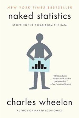 Naked Statistics: Stripping the Dread from the Data, Paperback