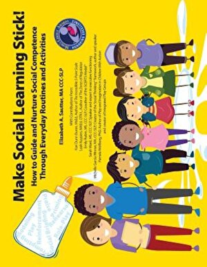 Make Social Learning Stick! How to Guide and Nurture Social Competence Through Everyday Routines and Activities, Paperback