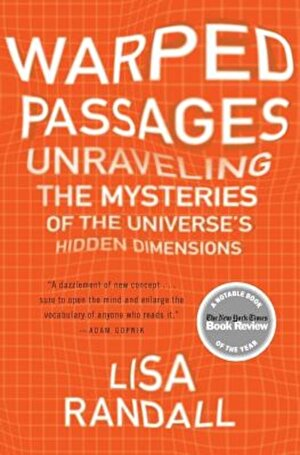 Warped Passages: Unraveling the Mysteries of the Universe's Hidden Dimensions, Paperback