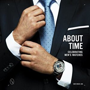 About Time: Celebrating Men's Watches, Hardcover