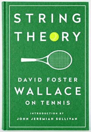 String Theory: David Foster Wallace on Tennis: A Library of America Special Publication, Hardcover