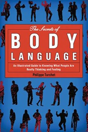 The Secrets of Body Language: An Illustrated Guide to Knowing What People Are Really Thinking and Feeling, Paperback