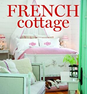 French Cottage: French-Style Homes and Shops for Inspiration, Hardcover