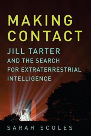 Making Contact: Jill Tarter and the Search for Extraterrestrial Intelligence, Hardcover
