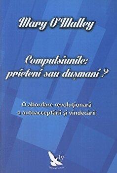 Compulsiunile: prieteni sau dusmani'/Mary O'Malley