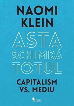 Asta schimba totul Capitalism vs. Mediu/Naomi Klein de la Vellant
