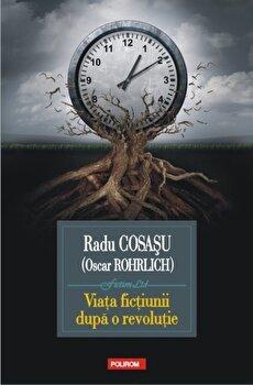 Viata fictiunii dupa o revolutie/Radu Cosasu de la Polirom