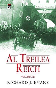 Al Treilea Reich. Vol.III/Richard Evans de la RAO