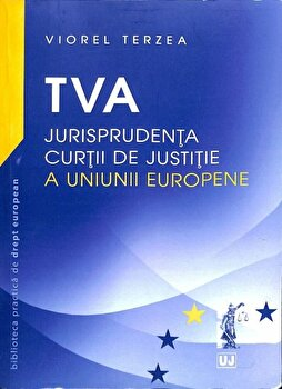 TVA – Jurisprudenta curtii de justitie a Uniunii Europene/Viorel Terzea de la Universul Juridic
