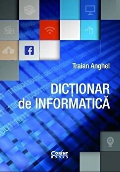 Dictionar de informatica – editie revizuita si adaugita/*** de la Corint