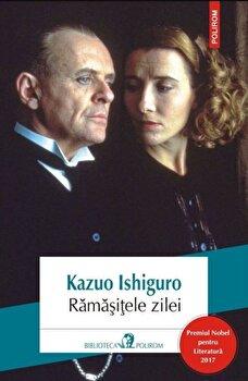 Ramasitele zilei (editia 2017)/Kazuo Ishiguro de la Polirom