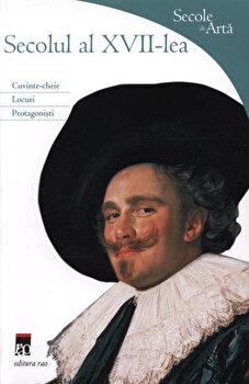 Secolul al XVII-lea. Secole de arta/Rosa Giorgi de la RAO