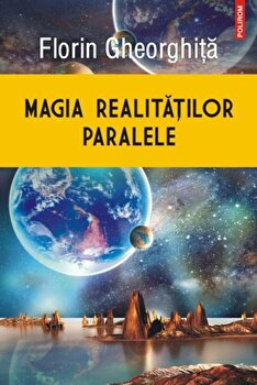 Magia realitatilor paralele/Florin Gheorghita
