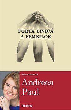 Forta civica a femeilor/Andreea Paul de la Polirom