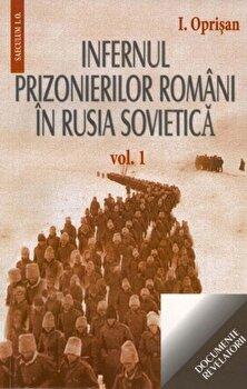 Infernul prizonierilor romani in Rusia Sovietica, Vol. I-II/Ionel Oprisan de la Saeculum I.O.