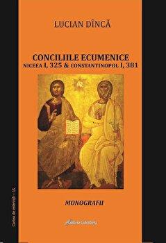 Conciliile ecumenice: Niceea I, 325 si Constantinopol I, 381. Monografii/Lucian Dinca de la Galaxia Gutenberg