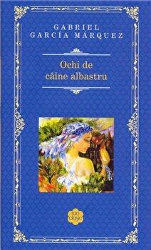 Ochi de caine albastru/Gabriel Garcia Marquez de la RAO
