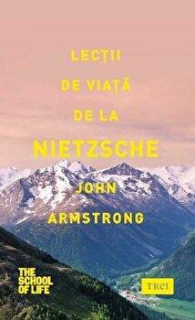 Lectii de viata de la Nietzsche/John Armstrong