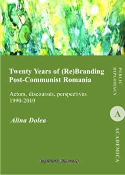 Twenty Years of (Re)Branding Post-Communist Romania/Alina Dolea de la Institutul European