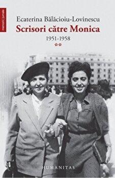 Scrisori catre Monica. Vol. al II-lea/Ecaterina Balacioiu-Lovinescu de la Humanitas