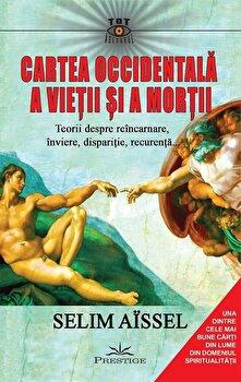 Cartea occidentala a vietii si a mortii. Teorii despre reincarnare, inviere, disparitie, recurenta.../Selim Aissel