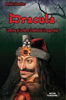 Dracula. Lumina si umbra Ordinului Dragonului/Brian Storker de la Meteor Press