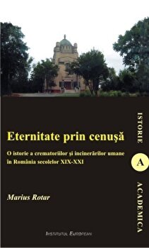 Eternitate prin cenusa/Marius Rotar de la Institutul European
