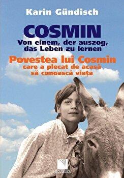 Cosmin. Von einem, der auszog, das Leben zu lernen / Povestea lui Cosmin care a plecat de acasa sa cunoasca. Ed. bilingva/Karin Gundisch