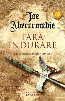Fara indurare (Trilogia Prima Lege, partea a II-a)/Joe Abercrombie de la Nemira