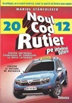 Noul cod rutier pe intelesul tuturor pentru obtinerea permisului de conducere la orice categorie – 2012/Marius Stanculescu de la Teocora
