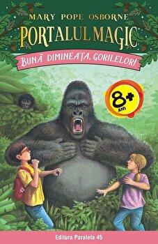 Buna dimineata, gorilelor! Portalul Magic nr. 22/Mary Pope Osborne de la Paralela 45