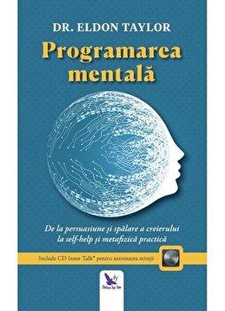 Programarea mentala. De la persuasiune si spalare a creierului la self-help si metafizica practica (editie revizuita + CD)/Eldon Taylor de la For you