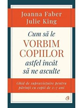Cum sa le vorbim copiilor astfel incat sa ne asculte/Joanna Faber, Julie King de la Curtea Veche