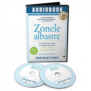 Zonele albastre: 9 lectii despre cum sa traiesti mai mult de la cei mai longevivi oameni/Dan Buettner de la Act si Politon