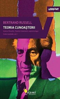 Teoria cunoasterii. Istoricul filosofiei, filosoful matematicii, epistemologul. Scrieri esentiale, volumul 2/Bertrand Russell de la Vellant