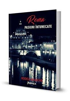 Roma – Pasiuni intunecate, Seria Pasiuni, Vol. 2/Rodica Mijaiche de la Librex